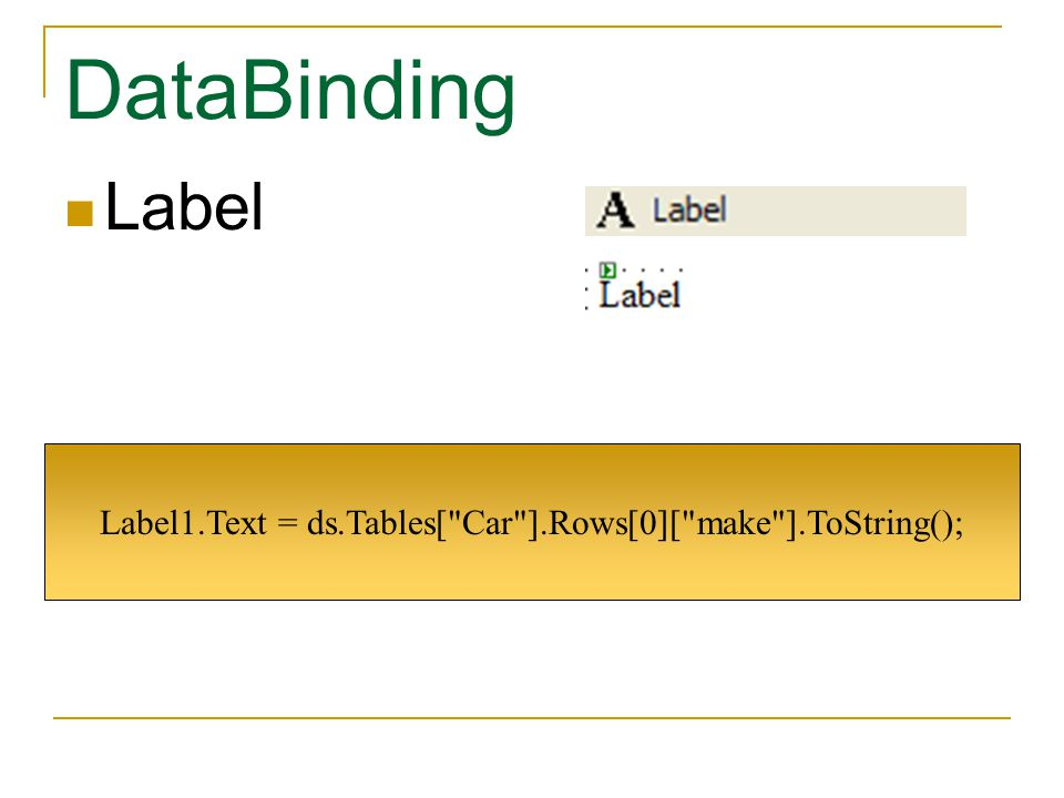 Label1.Text = ds.Tables[ Car ].Rows[0][ make ].ToString();